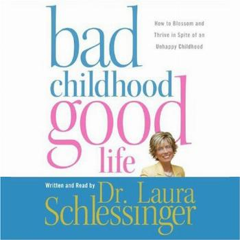 Bad Childhood, Good Life: How to Blossom and Thrive in Spite
