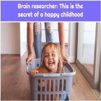 Brain researcher: This is the secret of a happy childhood 1. Brain researcher: This is the secret o