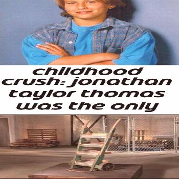 Childhood crush: jonathan taylor thomas was the only reason i watched