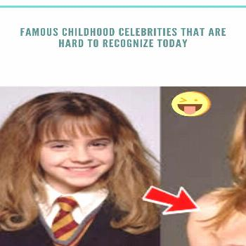 Famous Childhood Celebrities That Are Hard To Recognize Today Growing up in Hollywood is unpredicta