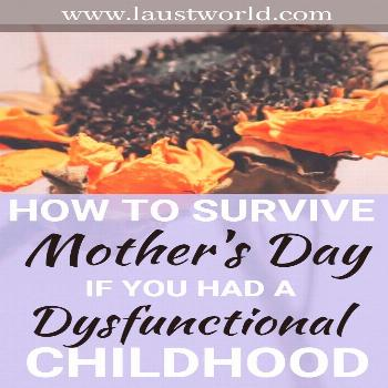 Here are ways to survive Mother's Day if you had a dysfunctional childhood