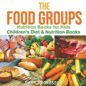 The Food Groups - Nutrition Books for Kids | Children's Diet