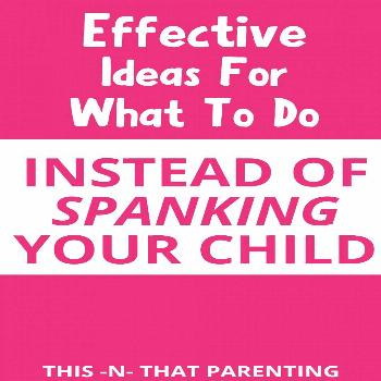 What To Do Instead Of Spanking Your Child