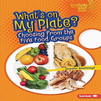 What's on My Plate?: Choosing from the Five Food Groups