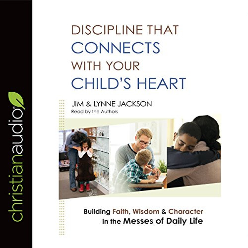 Discipline That Connects with Your Childs Heart Building