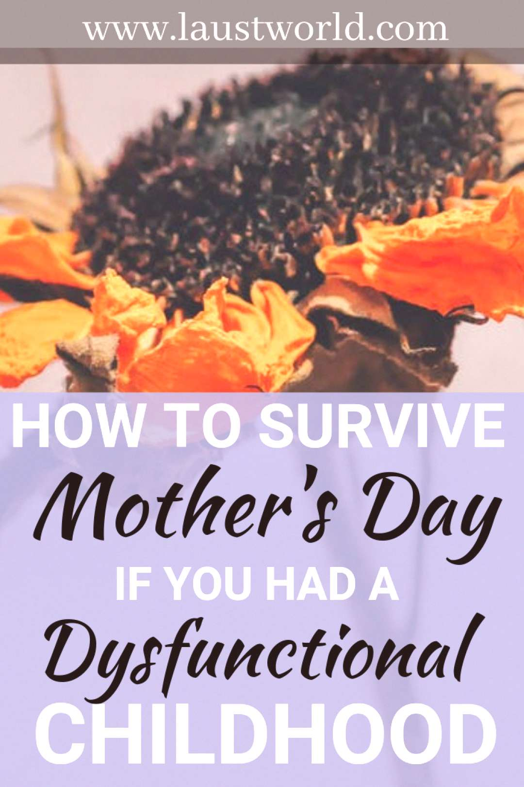 Here are ways to survive Mothers Day if you had a dysfunctional childhood