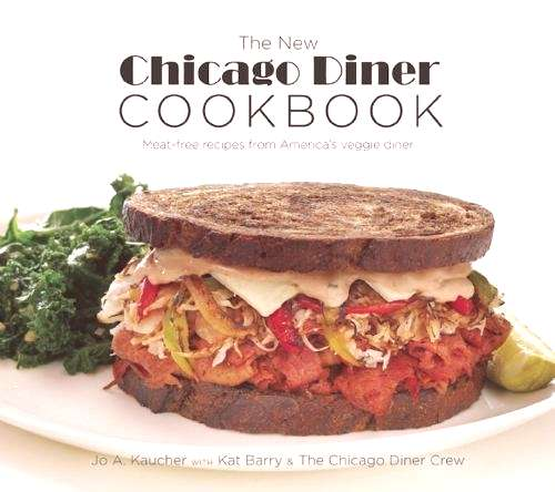 The New Chicago Diner Cookbook Meat-Free Recipes from