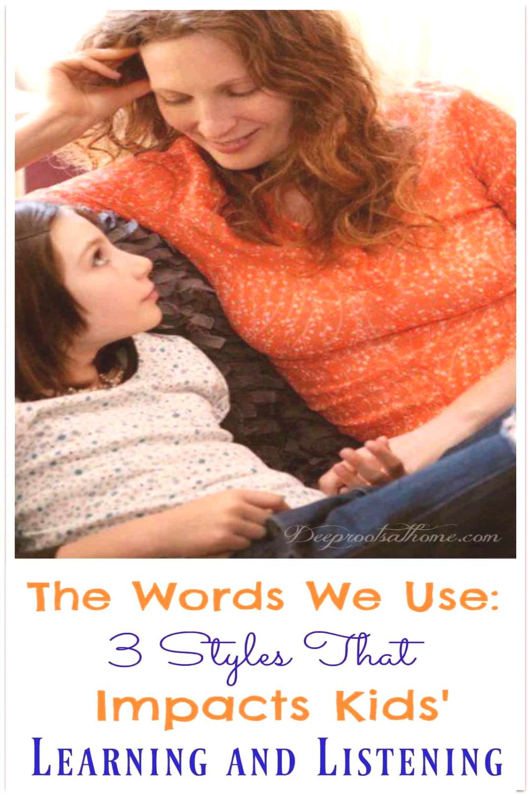 The Words We Use: 3 Styles that Impacts Kids' Learning and Listening.  via @deeprootsathome
