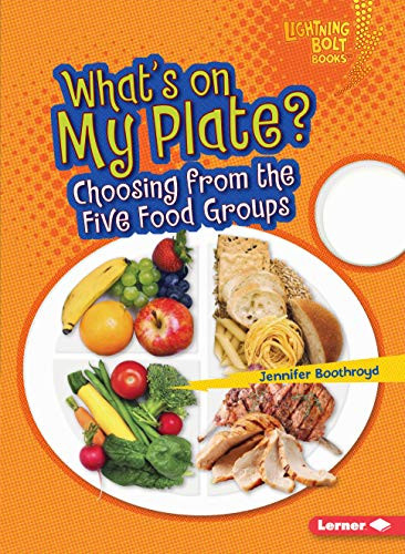 Whats on My Plate? Choosing from the Five Food Groups