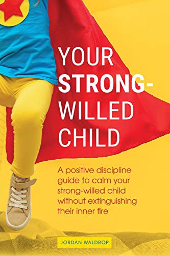 Your Strong-Willed Child A Positive Discipline Guide to